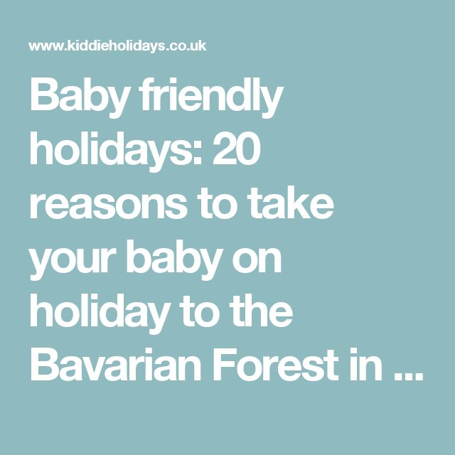 Baby friendly holidays: 20 reasons to take your baby on holiday to the Bavarian Forest in Germany