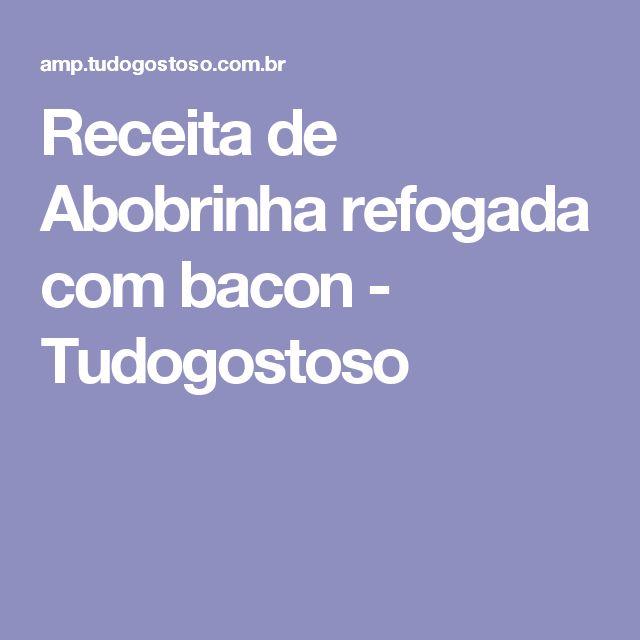 Receita de Abobrinha refogada com bacon - Tudogostoso