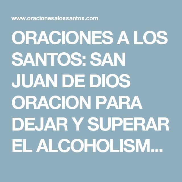 ORACIONES A LOS SANTOS: SAN JUAN DE DIOS ORACION PARA DEJAR Y SUPERAR EL ALCOHOLISMO U OTRAS DEPENDENCIAS