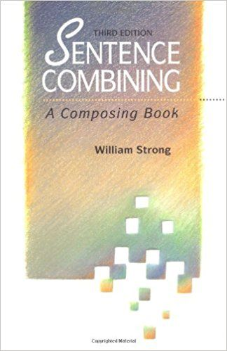 Sentence Combining: A Composing Book: William Strong: 9780070625358: Amazon.com: Books