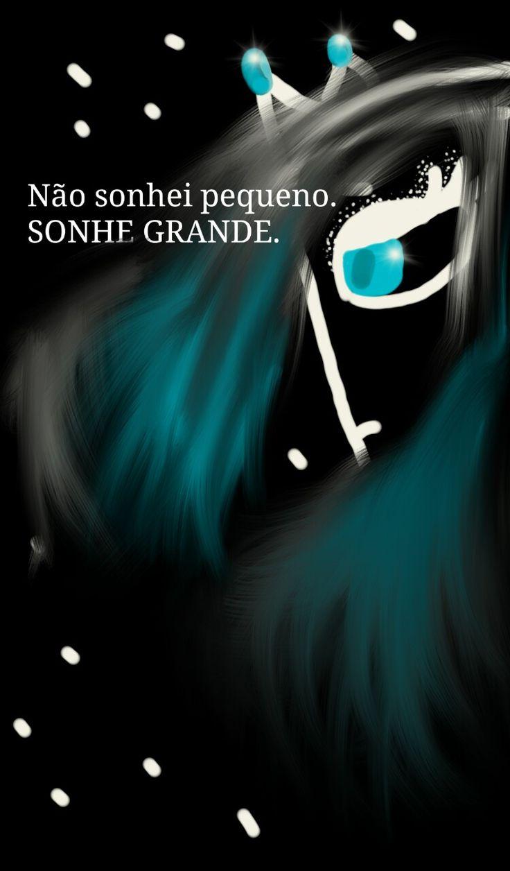 Sonhe Grande  (dream big)