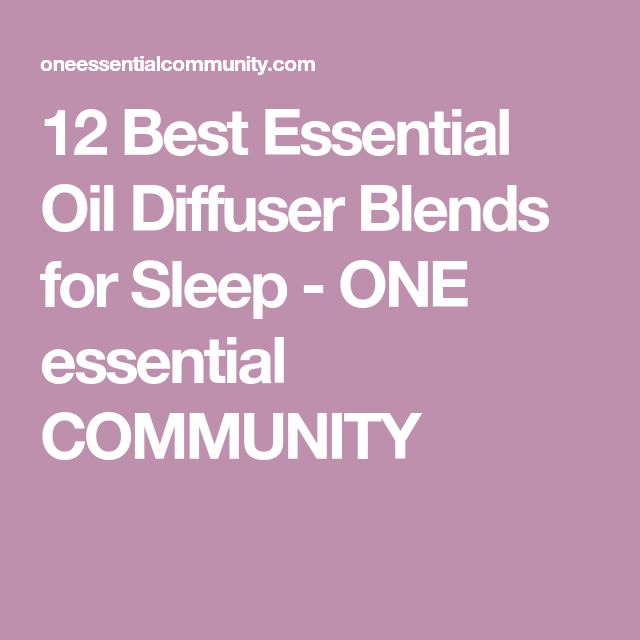 12 Best Essential Oil Diffuser Blends for Sleep - ONE essential COMMUNITY