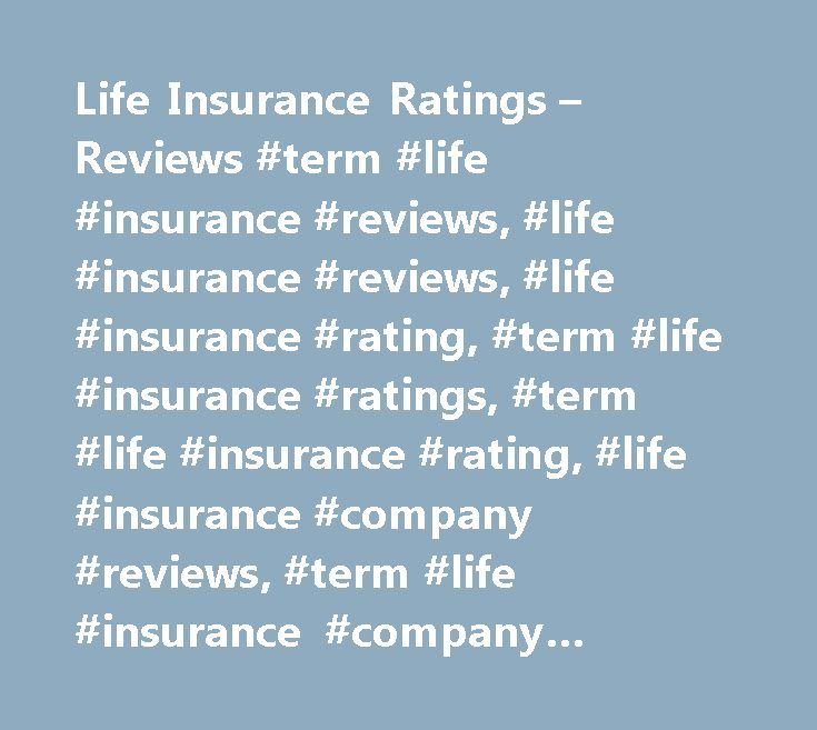 Life Insurance Ratings – Reviews #term #life #insurance #reviews, #life #insurance #reviews, #life #insurance #rating, #term #life #insurance #ratings, #term #life #insurance #rating, #life #insurance #company #reviews, #term #life #insurance #company #ratings, #term #life #insurance #review, #term #life #insurance #company #rating, #term #life #insurance #company #reviews…