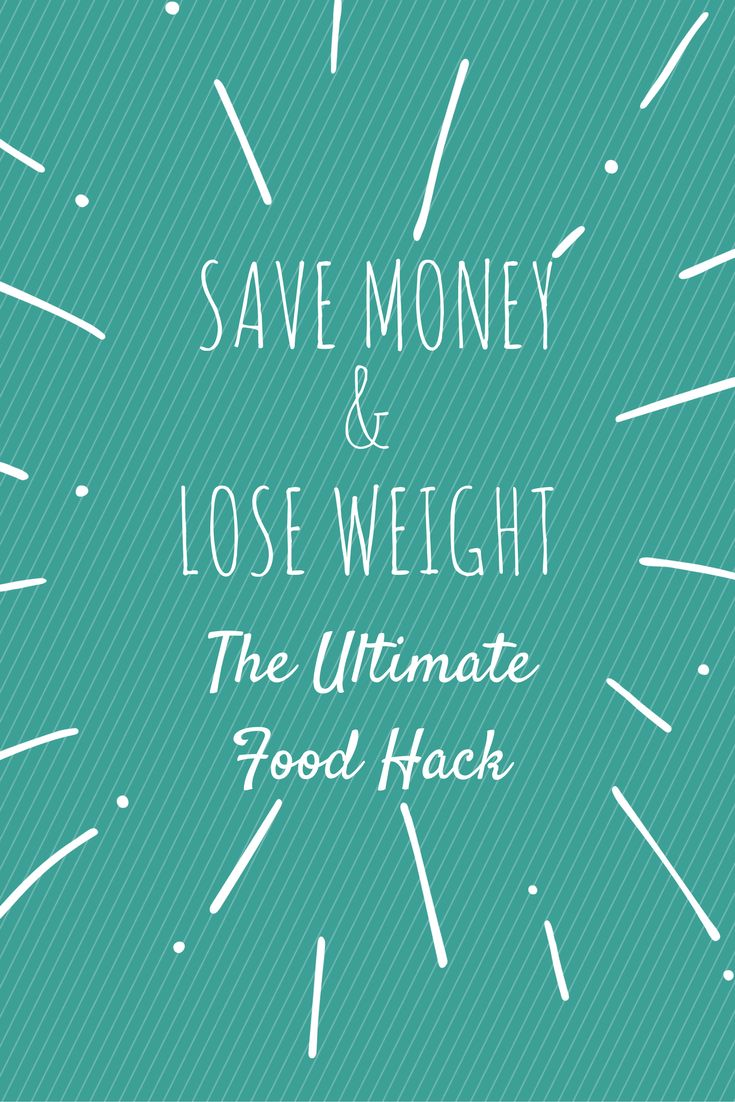 Save money and lose weight: the ultimate foodhack