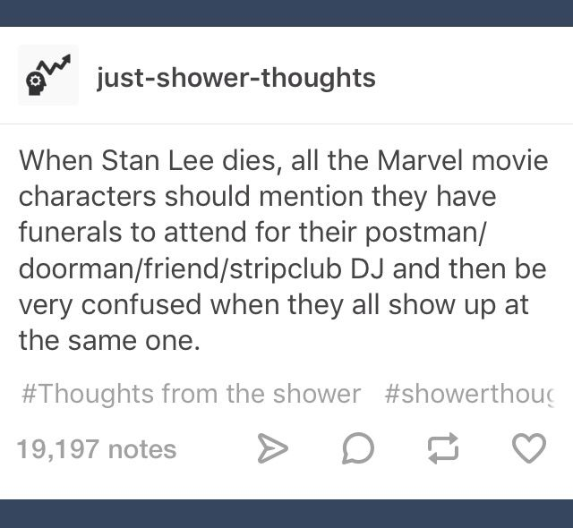 "Actually, at the end of the first Marvel movie without a Stan Lee cameo, the last frame should say, ""In loving memory... Excelsior!"""