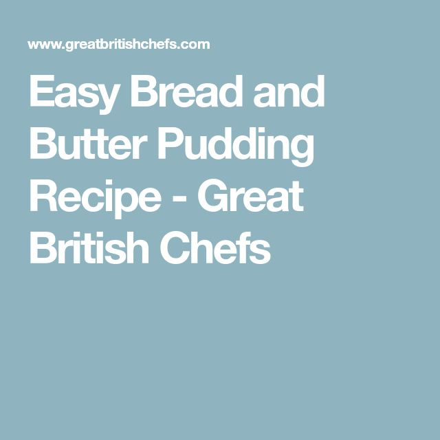Easy Bread and Butter Pudding Recipe - Great British Chefs