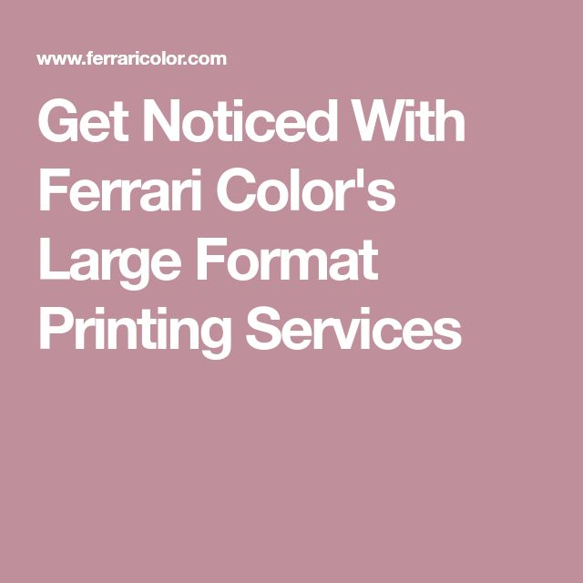 Get Noticed With Ferrari Color's Large Format Printing Services