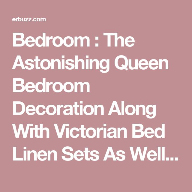 Bedroom : The Astonishing Queen Bedroom Decoration Along With Victorian Bed Linen Sets As Well As Decorative Pillows Plus Blanket Together With Cream Bedroom Wall Design Plus Wall Mirror Art Designing The Comfortable Bed Linens Comforter Sets. Black. Large Single Beds.
