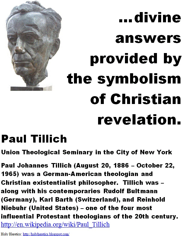 divine answers provided by the symbolism of Christian revelation.- Paul Tillich.    > > >  Click image!