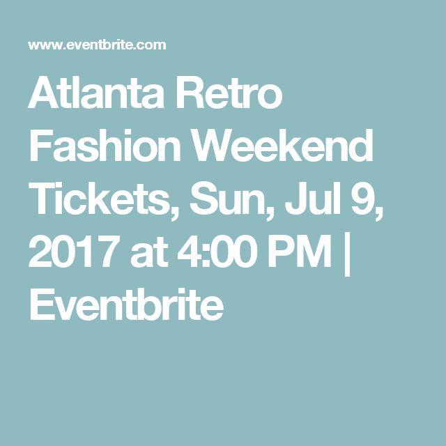 Atlanta Retro Fashion Weekend Tickets, Sun, Jul 9, 2017 at 4:00 PM | Eventbrite