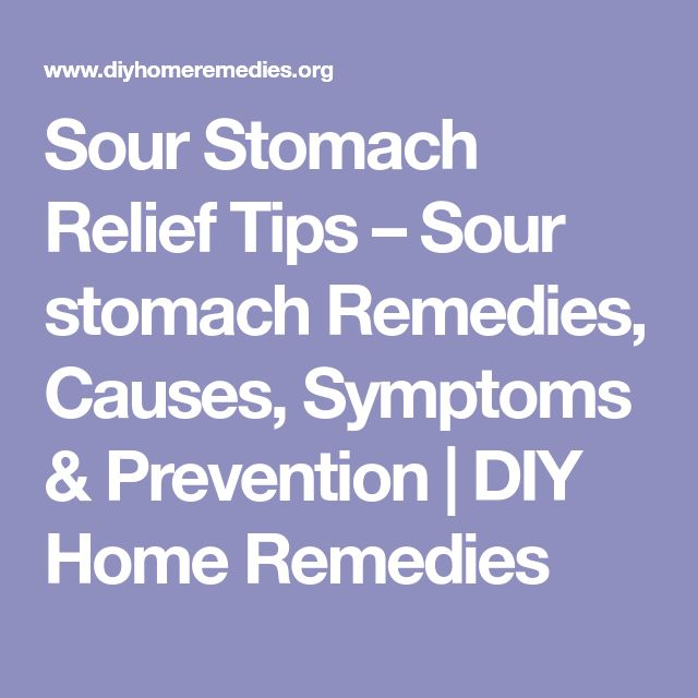 Sour Stomach Relief Tips – Sour stomach Remedies, Causes, Symptoms & Prevention | DIY Home Remedies
