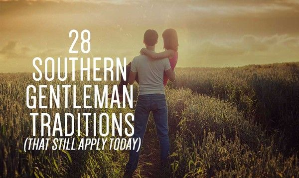 28 Southern Gentleman Traditions (That Still Apply Today) <<< All men, not just Southern men, should follow these.
