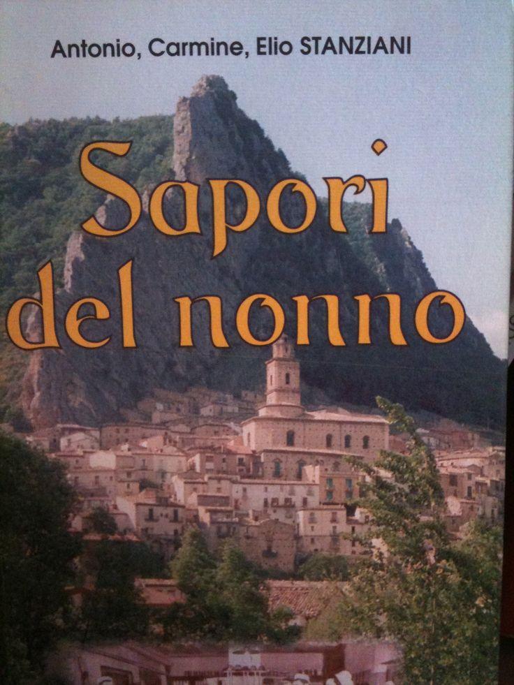 Sapori del nonno, di Antonio, Carmine, Elio Stanziani,di Villa Santa Maria (Ch), il paese dei cuochi.