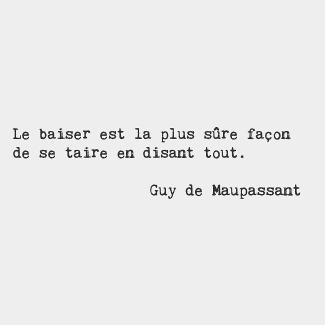 """A kiss is the ​surest way to ​quiet oneself while saying everything"" -Guy de Maupassant, French writer"