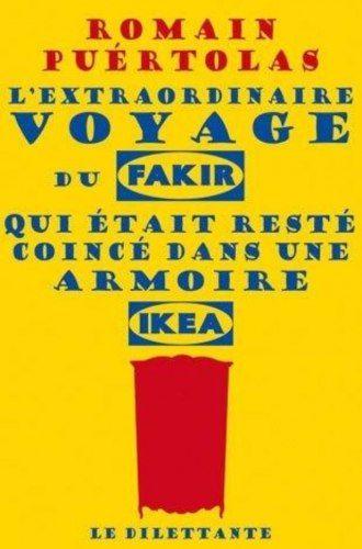 """: """"L'extraordinaire voyage du fakir qui était resté coincé dans une armoire Ikea"""", Romain Puértolas"""