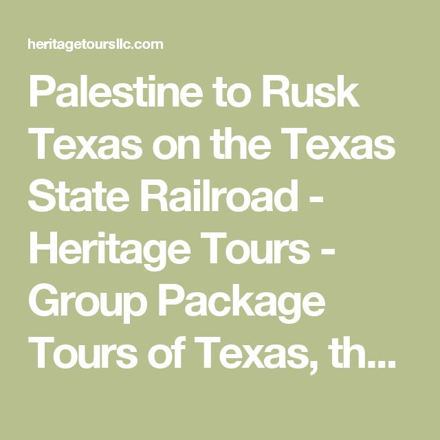 Palestine to Rusk Texas on the Texas State Railroad - Heritage Tours - Group Package Tours of Texas, the Southwest, and beyond