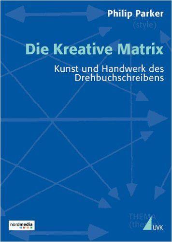 Die Kreative Matrix: Kunst und Handwerk des Drehbuchschreibens Praxis Film: Amazon.de: Philip Parker, Rüdiger Hillmer: Fremdsprachige Bücher