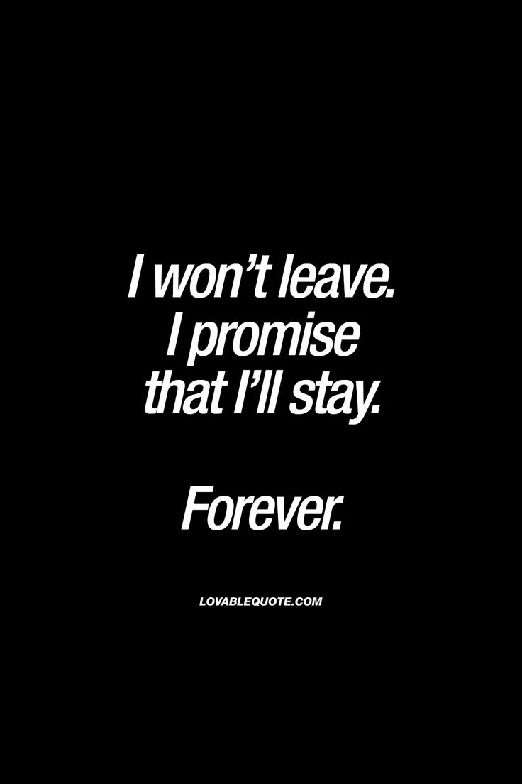 """I won't leave. I promise that I'll stay. Forever."" 