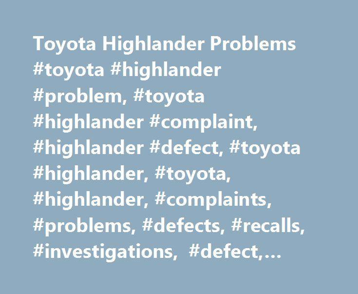 Toyota Highlander Problems #toyota #highlander #problem, #toyota #highlander #complaint, #highlander #defect, #toyota #highlander, #toyota, #highlander, #complaints, #problems, #defects, #recalls, #investigations, #defect, #recall, #investigation http://west-virginia.remmont.com/toyota-highlander-problems-toyota-highlander-problem-toyota-highlander-complaint-highlander-defect-toyota-highlander-toyota-highlander-complaints-problems-defects-recalls-in/  # CarComplaints.com: Car complaints, car…