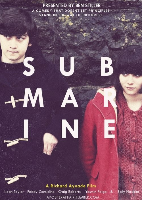 Submarine (2010)  Director: Richard Ayoade  Noah Taylor, Paddy Considine, Craig Roberts, Yasmin Paige, Sally Hawkins  aposteraffair.tumblr.com