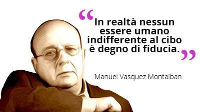 In realtà nessun essere umano indifferente al #cibo è degno di fiducia. #MiguelVasquezMontalban
