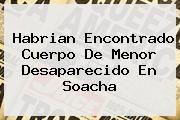 http://tecnoautos.com/wp-content/uploads/imagenes/tendencias/thumbs/habrian-encontrado-cuerpo-de-menor-desaparecido-en-soacha.jpg Juan Sebastian Fuentes Rojas. Habrian encontrado cuerpo de menor desaparecido en Soacha, Enlaces, Imágenes, Videos y Tweets - http://tecnoautos.com/actualidad/juan-sebastian-fuentes-rojas-habrian-encontrado-cuerpo-de-menor-desaparecido-en-soacha/