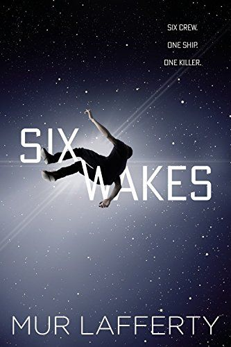 Six Wakes: Mur Lafferty: Paperback: 352 pages Publisher: Orbit (October 18, 2016)