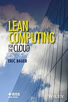"Lean Computing for the Cloud by Eric Bauer.  ""Applies lean manufacturing principles across the cloud service delivery chain to enable application and infrastructure service providers to sustainably achieve the shortest lead time, best quality, and value. Applies lean thinking across the cloud service delivery chain to recognize and minimize waste. Leverages lessons learned from electric power industry operations to operations of cloud infrastructure."""