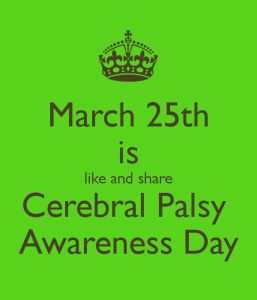 March 25th is Cerebral Palsy Awareness Day