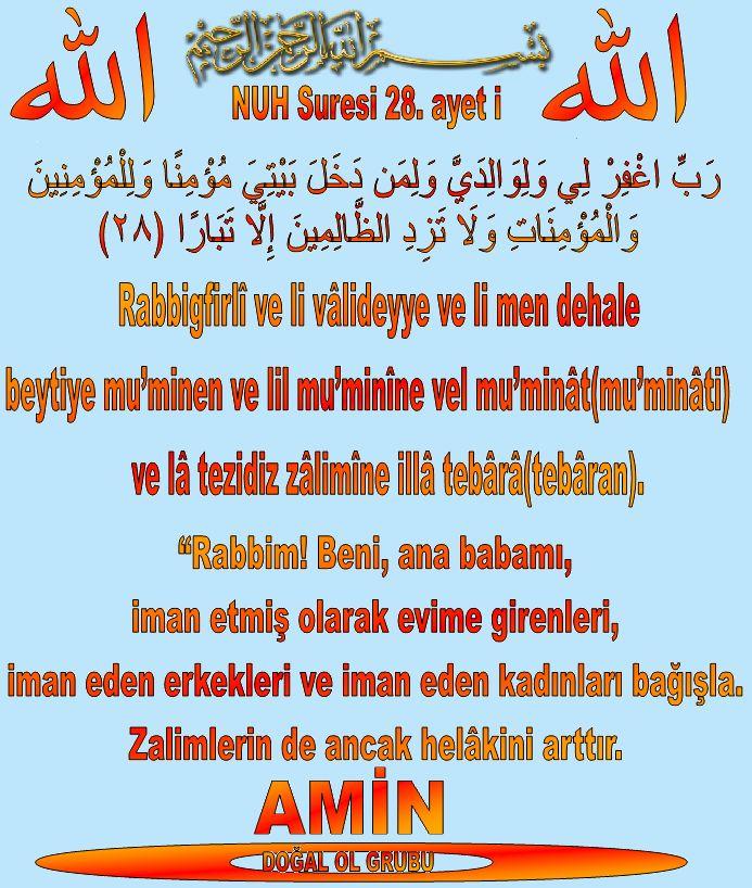 """Bismillâhi'r-Rahmâni'r-Rahîm. NUH Suresi 28. ayet i  Rabbigfirlî ve li vâlideyye ve li men dehale beytiye mu'minen ve lil mu'minîne vel mu'minât(mu'minâti) ve lâ tezidiz zâlimîne illâ tebârâ(tebâran). """"Rabbim! Beni, ana babamı, iman etmiş olarak evime girenleri, iman eden erkekleri ve iman eden kadınları bağışla. Zalimlerin de ancak helâkini arttır. https://www.facebook.com/Cesaretkalbimdengelir/"""