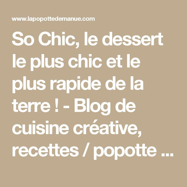 So Chic, le dessert le plus chic et le plus rapide de la terre ! - Blog de cuisine créative, recettes / popotte de Manue
