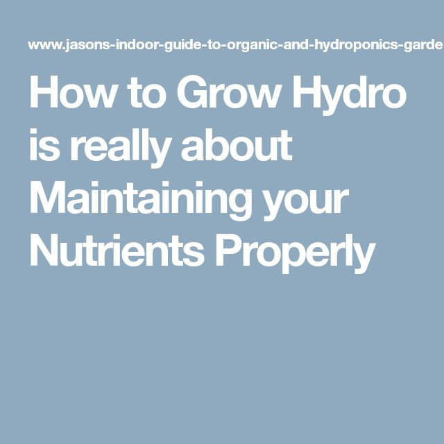 How to Grow Hydro is really about Maintaining your Nutrients Properly