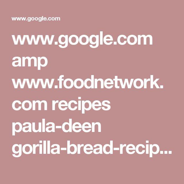 www.google.com amp www.foodnetwork.com recipes paula-deen gorilla-bread-recipe.amp