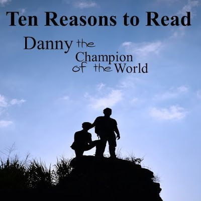 Danny the Champion of the World by Roald Dahl: Ten Reasons to Read