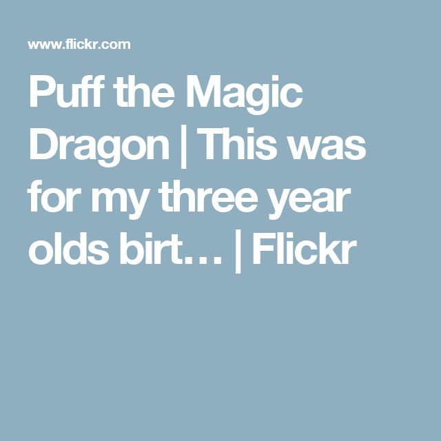 Puff the Magic Dragon   This was for my three year olds birt…   Flickr