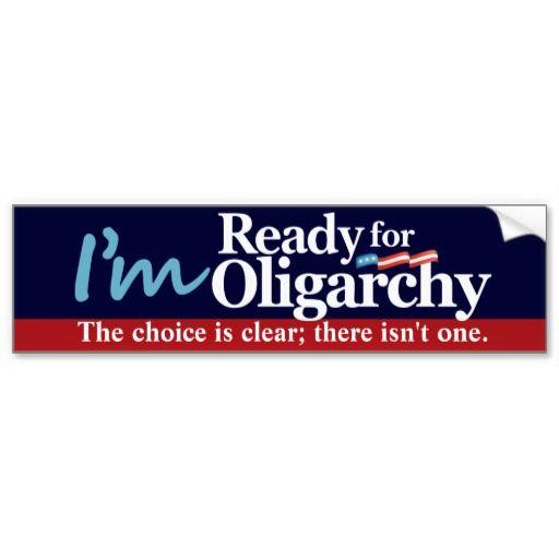 Im ready for oligarchy bumper sticker