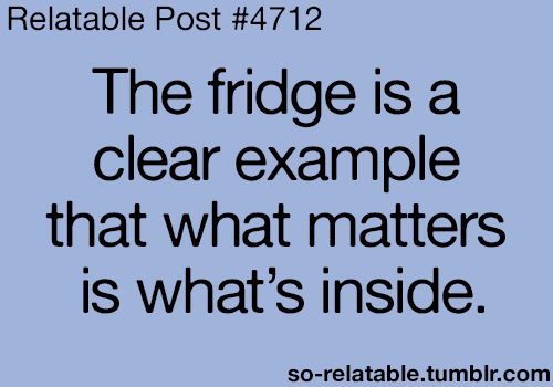 The fridge is a clear example that what matters is what's inside