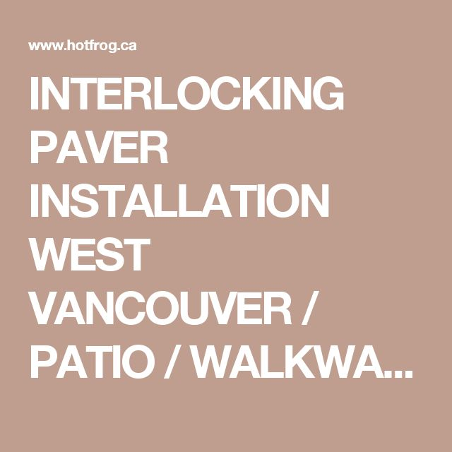 INTERLOCKING PAVER INSTALLATION WEST VANCOUVER / PATIO / WALKWAYS / DRIVEWAYS / STAIRS by LANDSCAPE COMPANIES IN NORTH & WEST VANCOUVER BBB ACCREDITED BUSINESSES