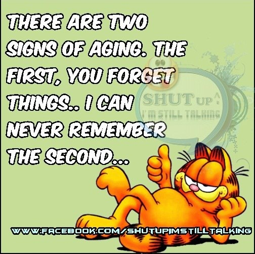 There are Two Signs of Aging...the First, You Forget Things... I Can Never Remember the Second...