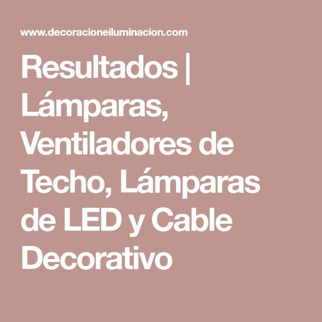 Resultados | Lámparas, Ventiladores de Techo, Lámparas de LED y Cable Decorativo