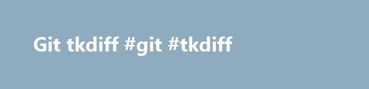 Git tkdiff #git #tkdiff http://south-dakota.remmont.com/git-tkdiff-git-tkdiff/  # This page will help you obtain Tcl/Tk for your computer. There are many ways to do this; we'll outline the most popular choices. Tcl and Tk are available on a wide variety of platforms. including Windows, Mac, and essentially all flavors of Unix (Linux, Solaris, IRIX, AIX, *BSD*, etc.). Tcl/Tk is open source (based on a BSD-style license), so you can use it and modify it virtually any way you want, including…
