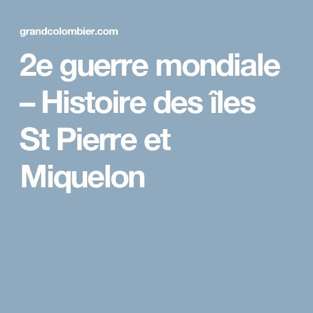 2e guerre mondiale – Histoire des îles St Pierre et Miquelon