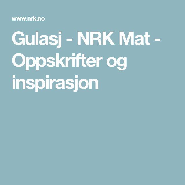 Gulasj - NRK Mat - Oppskrifter og inspirasjon