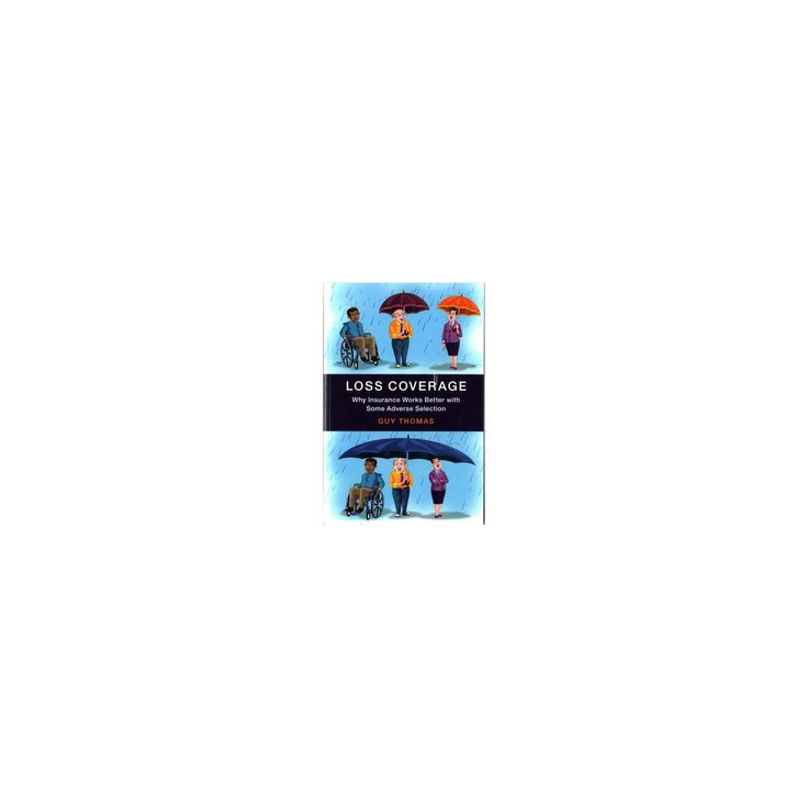 Loss Coverage : Why Insurance Works Better With Some Adverse Selection (Hardcover) (Guy Thomas)