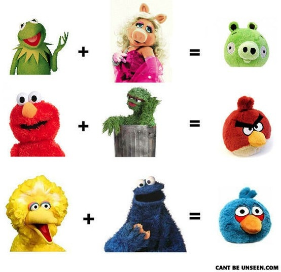 Muppets and angry birds...