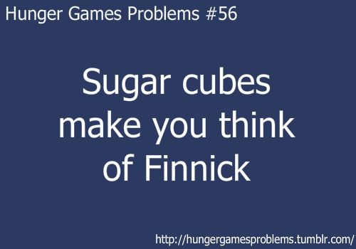 After I finished the 2nd book, the next morning I went to put sugar cubes in my coffee and whimpered Finnick. After the 3rd book, I can't look at sugar cubes without crying.