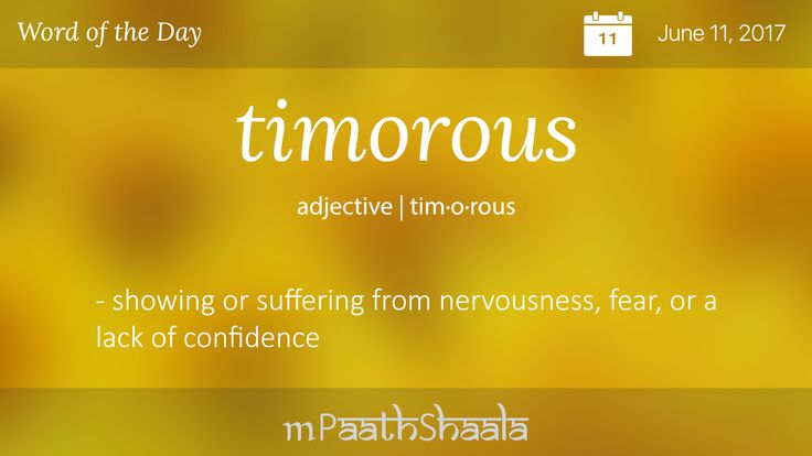 Timorous ~ showing or suffering from nervousness, fear or a lack of confidence