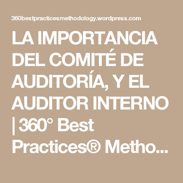 LA IMPORTANCIA DEL COMITÉ DE AUDITORÍA, Y EL AUDITOR INTERNO | 360° Best Practices® Methodology
