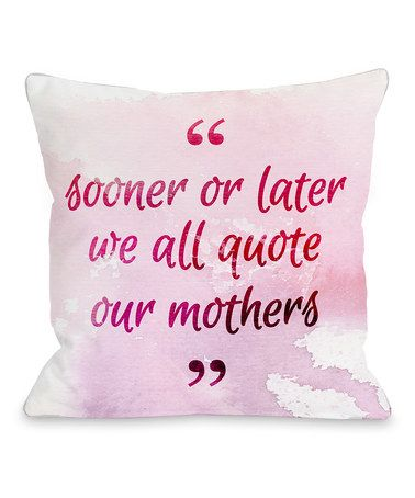 Look what I found on #zulily! 'Quote Our Mothers' Throw Pillow #zulilyfinds