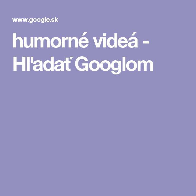 humorné videá - Hľadať Googlom